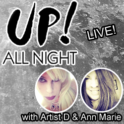 Up! All Night with Artist D and Ann Marie