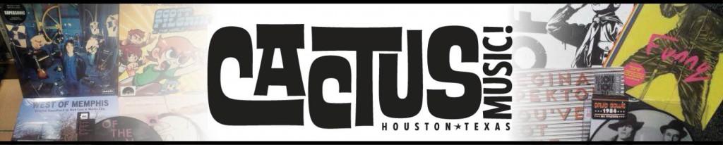 Cactus Music:  Flagship of the Houston Music Scene